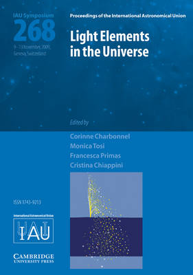 Light Elements in the Universe (IAU S268) - Proceedings of the International Astronomical Union Symposia and Colloquia (Hardback)