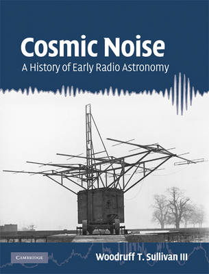 Cosmic Noise: A History of Early Radio Astronomy (Hardback)