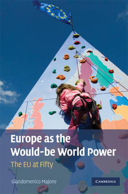 Europe as the Would-be World Power: The EU at Fifty (Hardback)