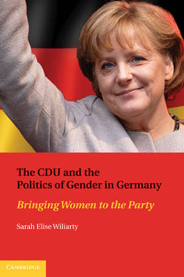 The CDU and the Politics of Gender in Germany: Bringing Women to the Party (Hardback)