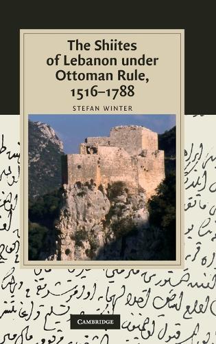 Cambridge Studies in Islamic Civilization: The Shiites of Lebanon under Ottoman Rule, 1516-1788 (Hardback)