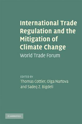 International Trade Regulation and the Mitigation of Climate Change: World Trade Forum (Hardback)