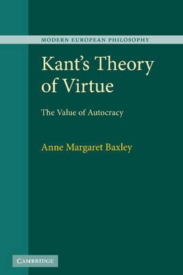 Modern European Philosophy: Kant's Theory of Virtue: The Value of Autocracy (Hardback)