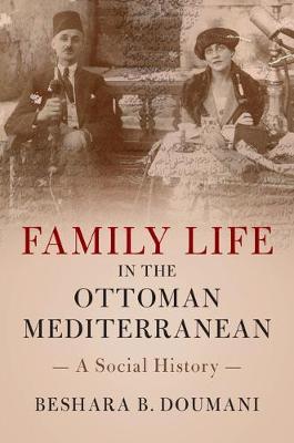 Family Life in the Ottoman Mediterranean: A Social History (Hardback)