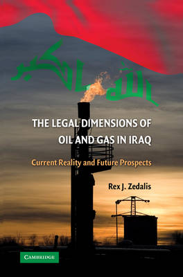 The Legal Dimensions of Oil and Gas in Iraq: Current Reality and Future Prospects (Hardback)