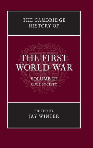 The Cambridge History of the First World War - The Cambridge History of the First World War Volume 3 (Hardback)