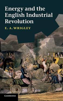 Energy and the English Industrial Revolution (Hardback)