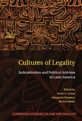 Cultures of Legality: Judicialization and Political Activism in Latin America - Cambridge Studies in Law and Society (Hardback)