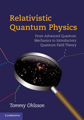 Relativistic Quantum Physics: From Advanced Quantum Mechanics to Introductory Quantum Field Theory (Hardback)