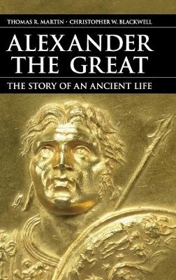 Alexander the Great: The Story of an Ancient Life (Hardback)