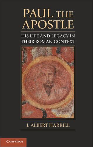Paul the Apostle: His Life and Legacy in their Roman Context (Hardback)