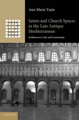 Saints and Church Spaces in the Late Antique Mediterranean: Architecture, Cult, and Community - Greek Culture in the Roman World (Hardback)