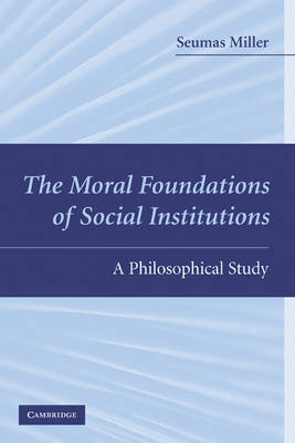 The Moral Foundations of Social Institutions: A Philosophical Study (Hardback)