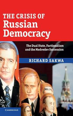 The Crisis of Russian Democracy: The Dual State, Factionalism and the Medvedev Succession (Hardback)