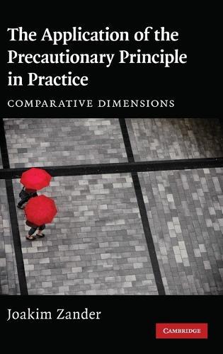 The Application of the Precautionary Principle in Practice: Comparative Dimensions (Hardback)