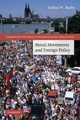 Moral Movements and Foreign Policy - Cambridge Studies in International Relations 116 (Hardback)