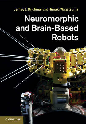 Neuromorphic and Brain-Based Robots (Hardback)