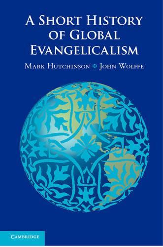 A Short History of Global Evangelicalism (Hardback)