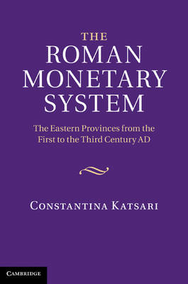 The Roman Monetary System: The Eastern Provinces from the First to the Third Century AD (Hardback)