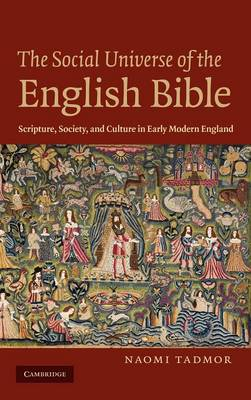 The Social Universe of the English Bible: Scripture, Society, and Culture in Early Modern England (Hardback)