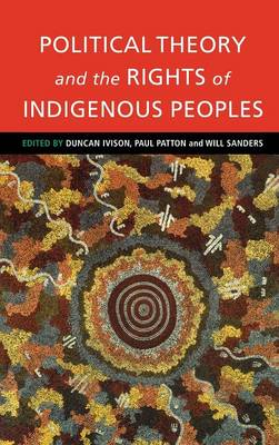 Political Theory and the Rights of Indigenous Peoples (Hardback)