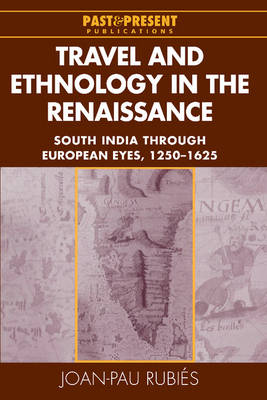 Travel and Ethnology in the Renaissance: South India through European Eyes, 1250-1625 - Past and Present Publications (Hardback)