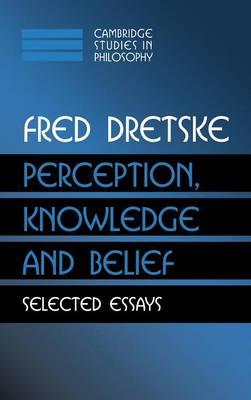 Perception, Knowledge and Belief: Selected Essays - Cambridge Studies in Philosophy (Hardback)