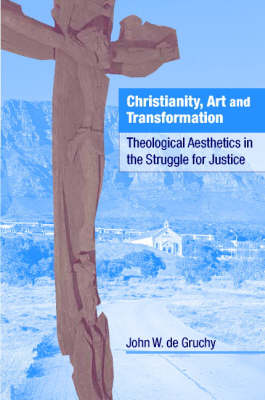 Christianity, Art and Transformation: Theological Aesthetics in the Struggle for Justice (Hardback)