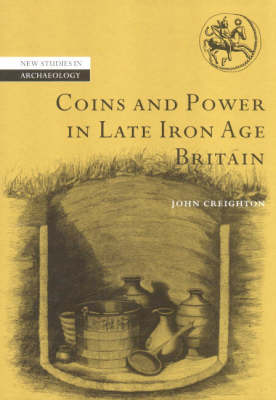 New Studies in Archaeology: Coins and Power in Late Iron Age Britain (Hardback)