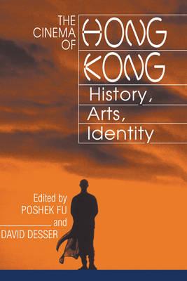 The Cinema of Hong Kong: History, Arts, Identity (Hardback)