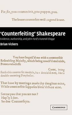 'Counterfeiting' Shakespeare: Evidence, Authorship and John Ford's Funerall Elegye (Hardback)