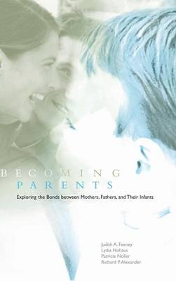 Becoming Parents: Exploring the Bonds between Mothers, Fathers, and their Infants (Hardback)