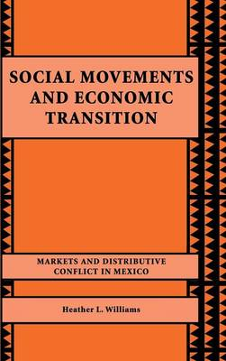 Social Movements and Economic Transition: Markets and Distributive Conflict in Mexico (Hardback)