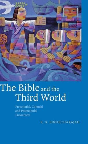 The Bible and the Third World: Precolonial, Colonial and Postcolonial Encounters (Hardback)