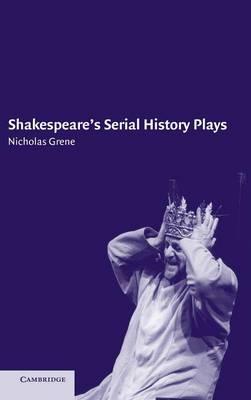 Shakespeare's Serial History Plays (Hardback)
