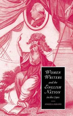 Cambridge Studies in Romanticism: Women Writers and the English Nation in the 1790s: Romantic Belongings Series Number 44 (Hardback)