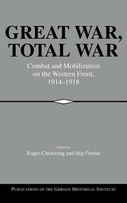 Great War, Total War: Combat and Mobilization on the Western Front, 1914-1918 - Publications of the German Historical Institute (Hardback)
