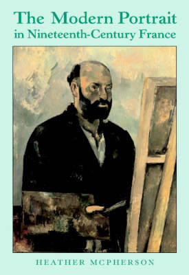 The Modern Portrait in Nineteenth-Century France (Hardback)