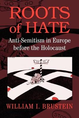 Roots of Hate: Anti-Semitism in Europe before the Holocaust (Paperback)