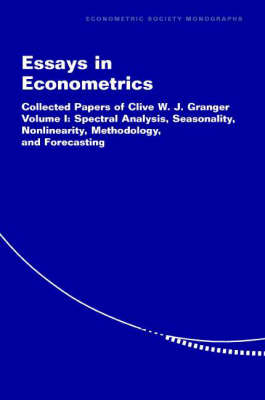 Essays in Econometrics: Essays in Econometrics Spectral Analysis, Seasonality, Nonlinearity v.1 - Econometric Society Monographs 32 (Paperback)