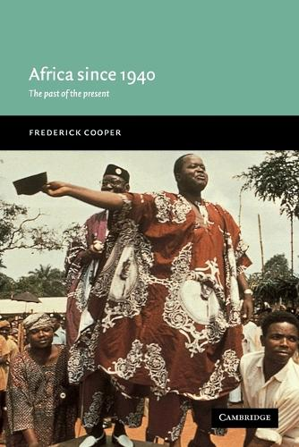 New Approaches to African History: Africa since 1940: The Past of the Present Series Number 1 (Paperback)