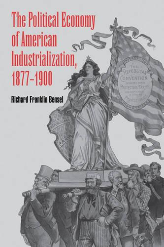The Political Economy of American Industrialization, 1877-1900 (Paperback)