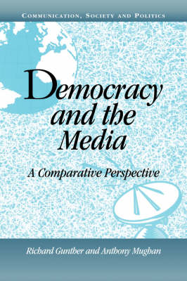 Democracy and the Media: A Comparative Perspective - Communication, Society and Politics (Paperback)