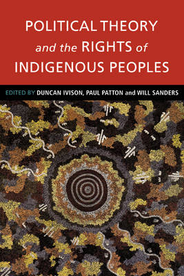 Political Theory and the Rights of Indigenous Peoples (Paperback)