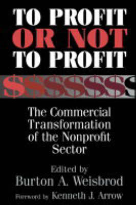 To Profit or Not to Profit: The Commercial Transformation of the Nonprofit Sector (Paperback)