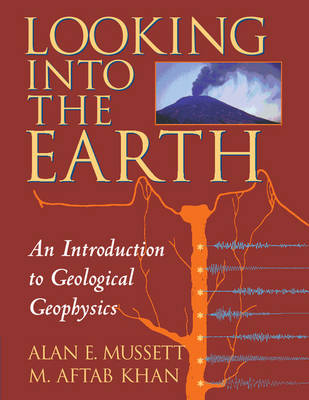 Looking into the Earth: An Introduction to Geological Geophysics (Paperback)