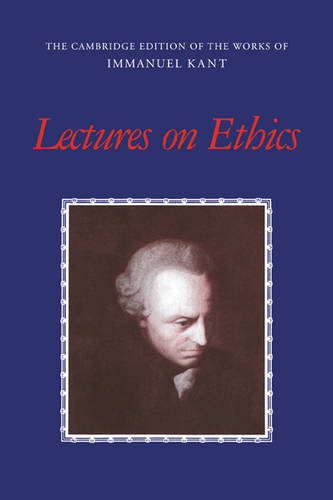 Lectures on Ethics - The Cambridge Edition of the Works of Immanuel Kant (Paperback)