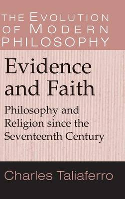 Evidence and Faith: Philosophy and Religion since the Seventeenth Century - The Evolution of Modern Philosophy (Hardback)