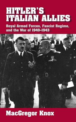 Hitler's Italian Allies: Royal Armed Forces, Fascist Regime, and the War of 1940-1943 (Hardback)
