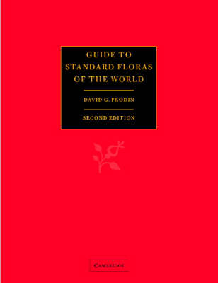 Guide to Standard Floras of the World: An Annotated, Geographically Arranged Systematic Bibliography of the Principal Floras, Enumerations, Checklists and Chorological Atlases of Different Areas (Hardback)